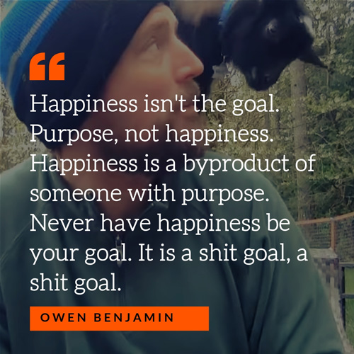 Owen Benjamin Happiness Quote