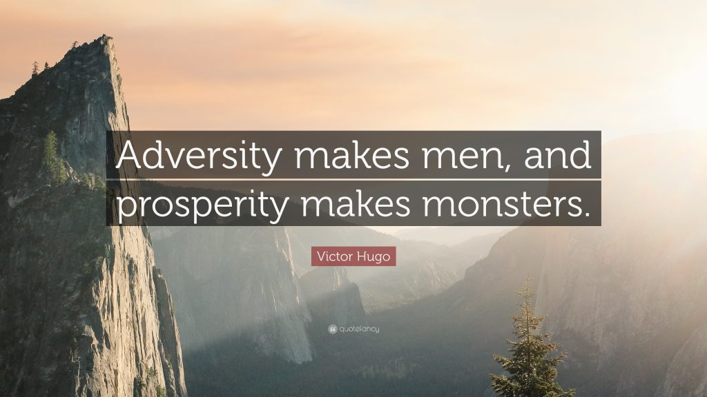 adversity makes men and prosperity makes monsters victor hugo